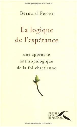 En ligne téléchargement gratuit La logique de l'espérance : Une approche anthropologique de la foi chrétienne pdf epub
