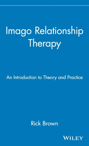 Imago Relationship Therapy: An Introduction to Theory and Practice by Rick Brown