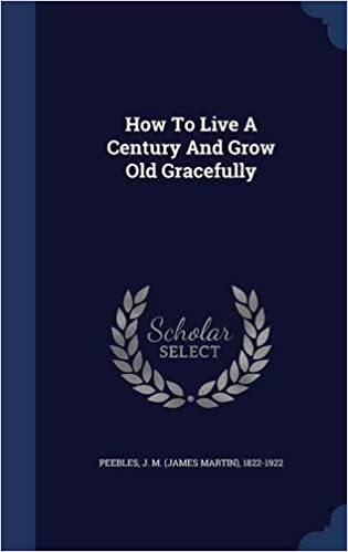 How To Live A Century And Grow Old Gracefully
