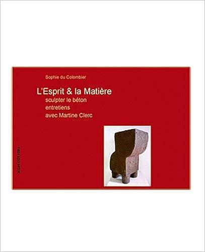Lire en ligne L'esprit et la matière : Sculpter le béton, dialogues avec Martine Clerc pdf