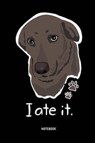 - I Ate It. | Notebook: Lined Choco Labrador Retriever Notebook / Journal - Great Accessories & Gift Idea for Chocolate Lab Owner & Lover.