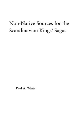 Non-Native Sources for the Scandinavian Kings' Sagas (Studies in Medieval History and Culture) by Paul White