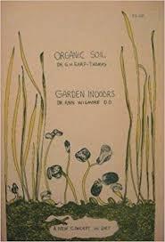 Organic Soil- Dr. G.H. Earp / Garden Indoors- Dr. Ann Wigmore, D.D. A New Concept in Diet, Dr. G.H. Earp- Thomas, Organic Soil; Dr. Ann Wigmore D.D., Garden Indoors