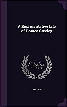Book A Representative Life of Horace Greeley