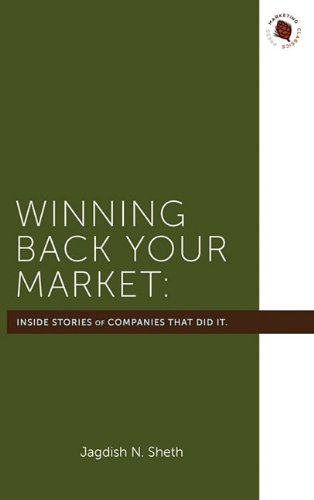 Winning Back Your Market: The Inside Stories of the Companies That Did It