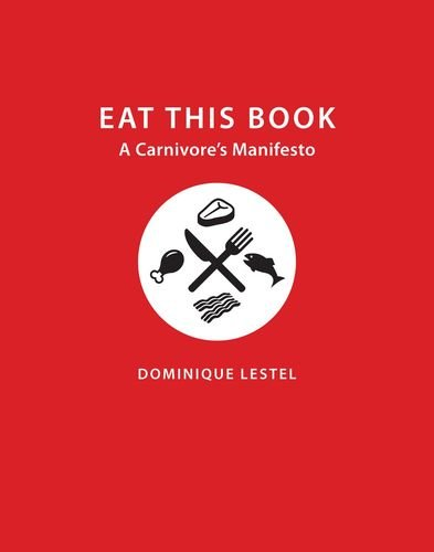 Eat This Book: A Carnivore's Manifesto (Critical Perspectives on Animals: Theory, Culture, Science, and Law) by Dominique Lestel