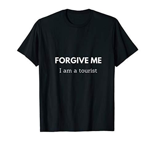 Forgive Me I am a Tourist Travel T Shirt