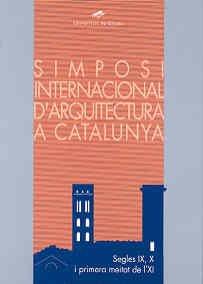 Descargar Libro Simposi Internacional D'arquitectura A Catalunya: Segles Ix, X I Primera Meitat De L'xi Simposi Internacional D'arquitectura A Catalunya