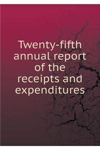 Twenty-fifth annual report of the receipts and expenditures ebook