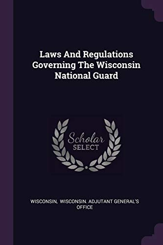 (Laws And Regulations Governing The Wisconsin National Guard)