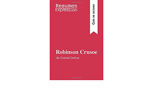 Robinson Crusoe De Daniel Defoe Guía De Lectura Resumen Y Análisis Completo Spanish Edition 9782806282521 Resumenexpress Books