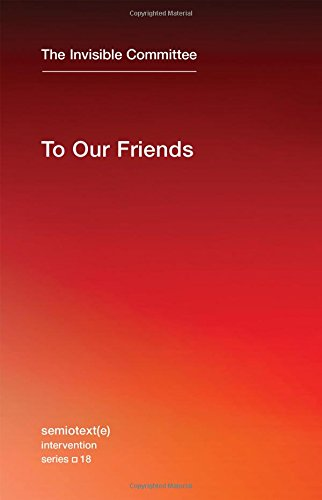 To Our Friends (Semiotext(e) / Intervention Series)