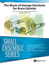 Conductor Quintets (The Music of George Gershwin for Brass Quintet - Music and lyrics by George Gershwin and Ira Gerswhin / arr. Zachary Smith - Conductor Score)