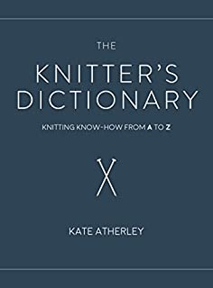 Book Cover: The Knitter's Dictionary: Knitting Know-How from A to Z