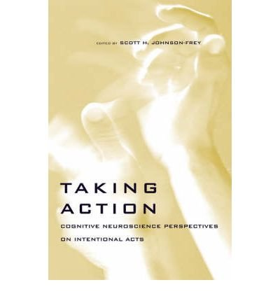 Download [(Taking Action: Cognitive Neuroscience Perspectives on Intentional Acts)] [Author: Scott H. Johnson-Frey] published on (July, 2003) pdf