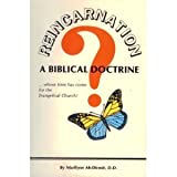 Reincarnation - A Biblical Doctrine? : Whose Time Has Come for the Evangelical Christian, McDirmit, Marilynn, 0962395315