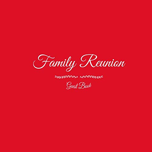 Family Reunion Guest Book: Family Reunion Guest Message Book For Parties Your guests and friends will be able to sign in their Name Birthday Address ... gifts Keepsake Family Reunion Party Red Cover