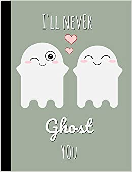 Amazon com: I'll never ghost you: Cute Ghost Notebook,Journal