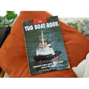 Scale Model Tugs - Tug Boat Book: Building Large Scale Model Tugs
