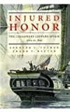 img - for Injured Honor: The Chesapeake-Leopard Affair June 22, 1807 book / textbook / text book