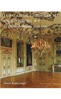 Palais de Christian VII Amalienborgpalais de Moltke, 1749-1794 V. 1 (English and French Edition) Hanne Raabyemagle