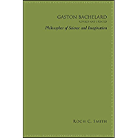Gaston Bachelard, Revised and Updated: Philosopher of Science and Imagination (SUNY series in Contemporary French Thought)