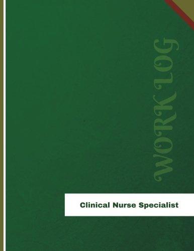 Clinical Nurse Specialist Work Log: Work Journal, Work Diary, Log - 136 pages, 8.5 x 11 inches (Orange Logs/Work Log) PDF
