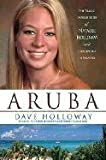 Aruba: The Tragic Untold Story of Natalee Holloway and Corruption in Paradise [Hardcover]