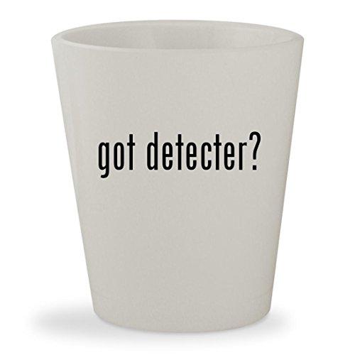 got detecter? - White Ceramic 1.5oz Shot Glass