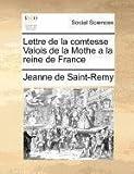 Lettre de la Comtesse Valois de la Mothe a la Reine de France, Jeanne De Saint-Remy, 117137285X