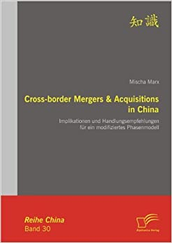 Cross-border Mergers and Acquisitions in China: Implikationen und Handlungsempfehlungen für ein modifiziertes Phasenmodell
