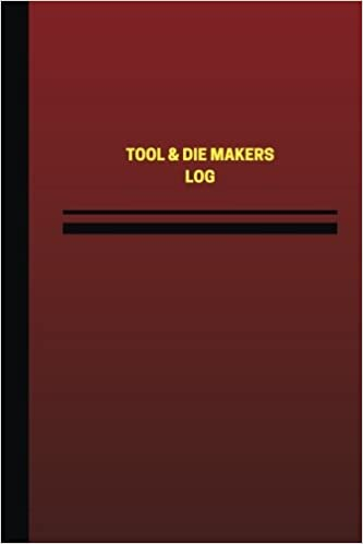 Tool & Die Maker Log (Logbook, Journal - 124 pages, 6 x 9