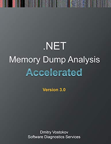 Accelerated .Net Memory Dump Analysis: Training Course Transcript and Windbg Practice Exercises, Third Edition (Memory Dump Analysis)