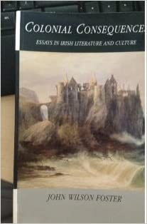 Colonial Consequences: Essays in Irish Literature and Culture