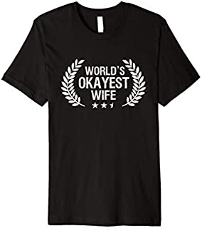 Funny Wife s For Women Worlds Okayest Wife Gifts Premium T-shirt | Size S - 5XL
