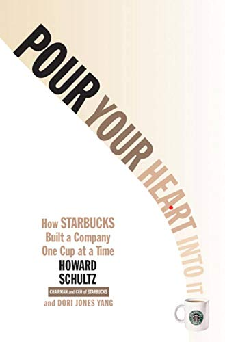 Pour Your Heart Into It: How Starbucks Built a