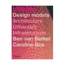 UN Studio: Design Models - Architecture, Urbanism, Infrastructure