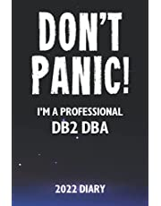 Don't Panic! I'm A Professional DB2 DBA - 2022 Diary: Customized Work Planner Gift For A Busy DB2 DBA.