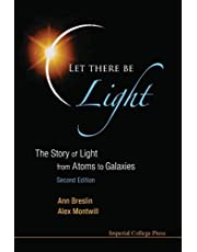 Let There Be Light: The Story Of Light From Atoms To Galaxies ()