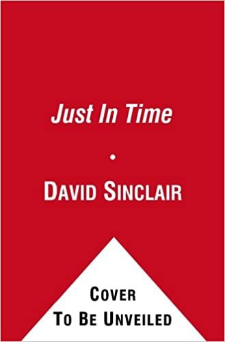 Just In Time The Discovery Of Sirtuin And How It Will Change Everything Sinclair David 9781439135761 Amazon Com Books