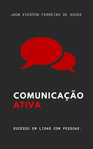 Comunicação Ativa: Sucesso em lidar com pessoas