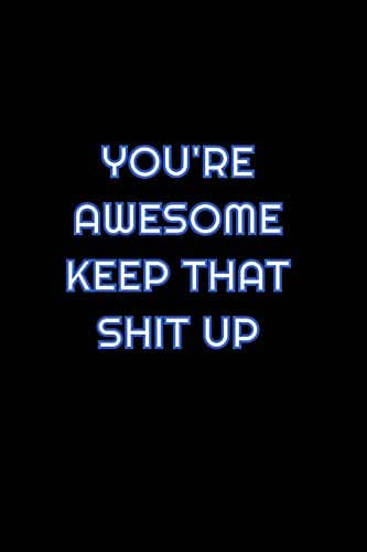 You're Awesome Keep That Shit Up: Lined Blank Notebook Journal With Funny Saying On Cover, Great Gifts For Coworkers, Employees, And Staff Members, Employee Appreciation