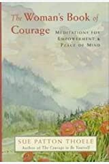 The Woman's Book of Courage: Meditations for Empowerment & Peace of Mind