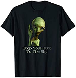 Funny Alien T-Shirt - Keep Your Head to the Sky