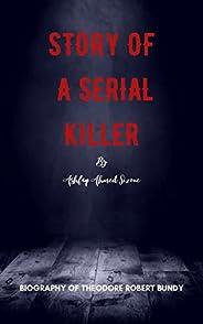 Story of a Serial Killer: Biography of Theodore Robert Bundy, American No 1 Serial killer (English Edition)
