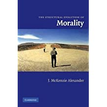 The Structural Evolution of Morality by J. McKenzie Alexander (2007-11-15)