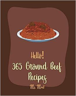 Hello 365 Ground Beef Recipes Best Ground Beef Cookbook Ever For Beginners Lasagna Recipe Veggie Burger Cookbook Stuffed Burger Cookbook Beef Stroganoff Recipe Meat Loaf Recipe Book 1 Amazon De Meat Ms Fremdsprachige