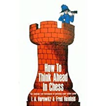 How to Think Ahead in Chess: The Methods and Techniques of Planning Your Entire Game