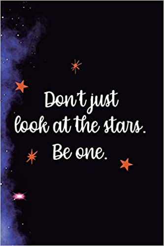Image result for Don't just look at the stars be one