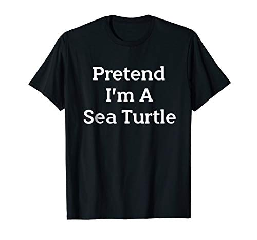 Pretend I'm Sea Turtle Costume Funny Halloween Party T-Shirt -